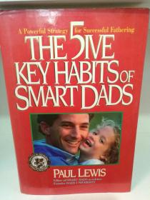 聪明爸爸的五个好习惯 The Five Key Habits of Smart Dads: The Secrets of Fast-Track Fathering by Paul Lewis (教育)英文原版书