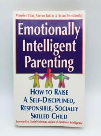 Emotionally Intelligent Parenting: How to Raise a Self-disciplined, Responsible, Socially Skilled Child 英文原版《情感智能育儿:如何培养一个自律,负责任,有社会技能的孩子》