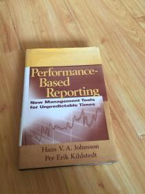 Performance-Based Reporting - New Management Tools for Unpredictable Times(绩效报告:新的不可预测的时间管理工具)