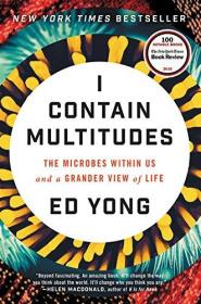 I Contain Multitudes:The Microbes Within Us and a Grander View of Life
