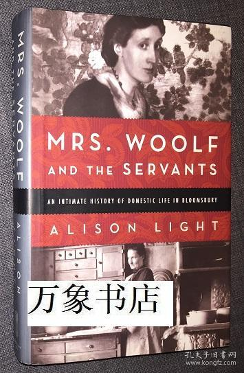 Alison Light  :  Mrs. Woolf and the Servants, an intimate history of domestic life in Bloomsbury  伍尔芙与仆人们   英文原版精装本带封套   私藏品上佳