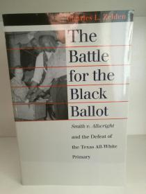 The Battle for the Black Ballot:Smith V. Allwright and the Defeat of the Texad All-White Primary by Charles Zelden (美国黑人研究)英文原版书