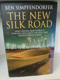 新丝绸之路:崛起的阿拉伯世界摆脱西方与重新发展中国 The New Silk Road:How a Rising Arab World is Turning Away From the West and Rediscovering China by Ben Simpfendorfer (中东/阿拉伯世界)英文原版书