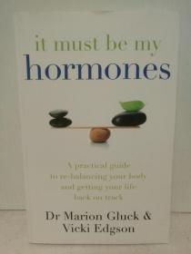 性、荷尔蒙与生命的平衡 It Must Be My Hormones: A Practical Guide to Re-balancing your Body and Getting your Life Back on Track by Vicki Gluck & Marion Edgson (两性)英文原版书