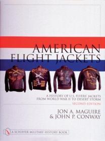 American Flight Jackets, Airmen and Aircraft: A History of U.S. Flyersa Jackets from World War I to Desert Storm 英文原版 美国飞行夹克,飞行员和飞机:从第一次世界大战到沙漠风暴的美国Flyersa夹克的历史