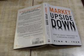 Market Upside Down: How To Invest Profitably In A Shrinking Economy(硬精装小16开  2010年2月印行  有描述有清晰书影供参考)