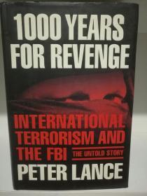 千年复仇:国际恐怖主义与联邦调查局 1000 Years for Revenge:International Terrorism and the FBI--the Untold Story by Peter Lance (美国研究)英文原版书