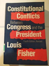 Constitutional Conflicts between Congress and the President: Four Edition, Revised