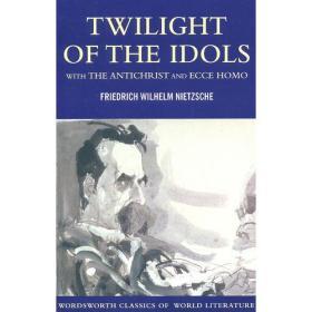 Twilight of the Idols with The Antichrist and Ecce Homo (Wordsworth Classics)尼采:偶像的黄昏、上帝死了、瞧这个人(尼采自传)