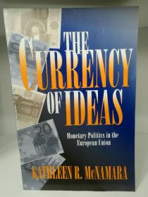 The Currency of Ideas Monetary Politics in the European Union by Kathleen R. McNamara (欧洲研究)英文原版书
