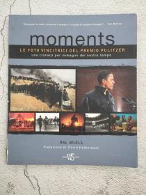 Moments. Le foto vincitrici del premio Pulitzer. Una cronaca per immagini del nostro tempo