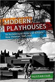 现货 Modern Playhouses: An Architectural History of Britains New Theatres, 1945 ― 1985 英文原版 现代剧场:1945年至1985年英国新剧院的建筑史