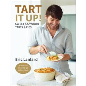 Tart it Up!: Sweet and Savoury Tarts and Pies
