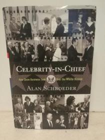 娱乐业是如何影响与统治白宫的 Celebrity-in-Chief: How Show Business Took Over The White House by Alan Schroeder (美国政治)英文原版书