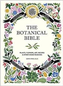 The Botanical Bible: Plants, Flowers, Art, Recipes & Other Home Remedies 植物学大百科