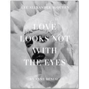 Love Looks Not with the Eyes:Thirteen Years with Lee Alexander McQueen 与亚历大山.MC在一起的13年