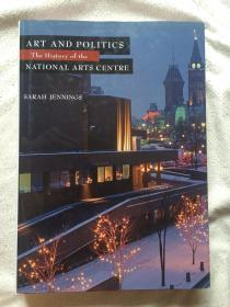 Art and Politics: The History of the National Arts Centre【英文原版 16开精装+书衣 2009年印刷 详细见全图】