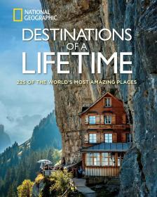 英文原版 Destinations of a Lifetime: 225 of the Worlds Most Amazing Places 一生一定要去的旅行目的地:225个世界最令人惊叹的地方 美国国家地理