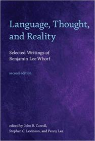 Language, Thought, and Reality: Selected Writings of Benjamin Lee Whorf, 2nd Edition 论语言、思维和现实:沃尔夫选集
