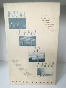 彼得·康拉德   四城记:纽约、伦敦、牛津、里斯本 Where I Fell to Earth:A Life in Four Cities by  Peter Conrad (美国文学)英文原版书