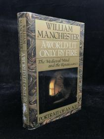 A World Lit Only by Fire: The Medieval Mind and the Renaissance - Portrait of an Age by William Manchester 精装 318页 18开机