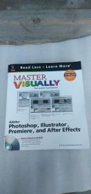 MASTER VISUALLY:Adobe Photoshop illustrator Premiere and After Effects【附光盘】