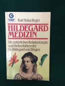 Hildegard Medizin:Die natürlichen Kräuterrezepte und Heilverfahren der hl.Hildegard von Bingen【宾根的希尔德加德的医学:宾根的希尔德加德的天然植物配方和补救措施】