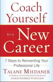 Coach Yourself to a New Career:7 Steps to Reinventing Your Professional Life
