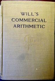 WILL S COMMERCIAL ARITHMETIC(威尔的商业算术 )(布面精装)(1913年美国原版,非馆藏,品相95品)
