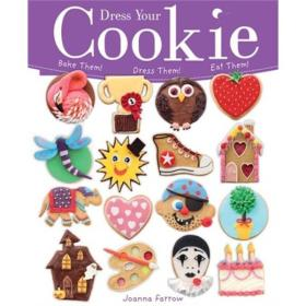 Dress Your Cookie: Bake Them! Dress Them! Eat Them!