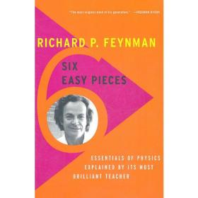 Six Easy Pieces:Essentials of Physics Explained by Its Most Brilliant Teacher