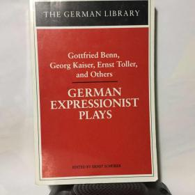 德国表现主义戏剧选 German Expressionist Plays : Gottfried Benn, Georg Kaiser, Ernst Toller, and Others