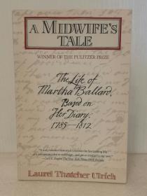 助产士的故事:玛莎巴·拉德日记 A Midwifes Tale: The Life of Martha Ballard, Based on Her Diary, 1785-1812 by Laurel Thatcher Ulrich(美国人物传记)英文原版书