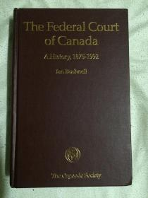 The Federal Court of Canada: A History, 1875-1992 【小16开精装(缺书衣)1997年印刷 详细见全图】