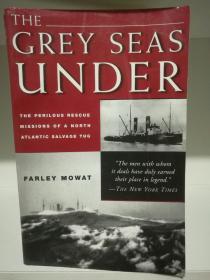 北大西洋救险纪实 The Grey Seas Under:The Perilous Rescue Missions of a North Atlantic Salvage Tug by Farley Mowat (海洋/船舶)英文原版书