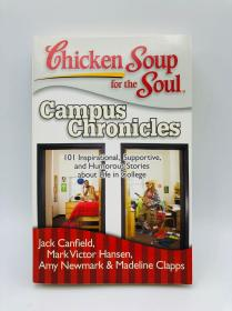 Chicken Soup for the Soul: Campus Chronicles: 101 Inspirational, Supportive, and Humorous Stories about Life in College 英文原版《灵魂鸡汤:校园编年史:关于大学生活的101个鼓舞人心,支持和幽默的故事》