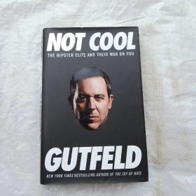 NOT COOL THE HIPSTER ELITE AND THEIR WAR O  YOU  GUTFELD NEW YORK TIMES BESTSELLING AUTHOR  OF THE JOY OF HATE