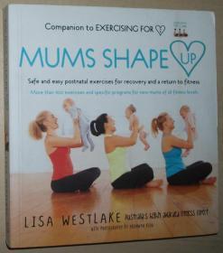 英文原版书 Mums Shape Up: Safe and Easy Postnatal Exercises for Recovery and a Return to Fitness 2012 by Lisa Westlake  (Author)