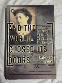 And The World Closed Its Doors: The Story Of One Family Abandoned To The Holocaust 【英文原版 小16开精装+书衣  2003年印刷 详细见全图】