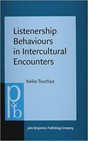 英文原版书 Listenership Behaviours in Intercultural Encounters: A time-aligned multimodal corpus analysis (Pragmatics & Beyond New Series 236 ) Keiko Tsuchiya 跨文化接触中的听众行为:时间对齐的多模态语料库分析(语用学与超越新系列)