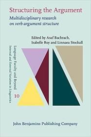 英文原版书 Structuring the Argument: Multidisciplinary research on verb argument structure (Language Faculty and Beyond 10) Asaf Bachrach (Editor), Isabelle Roy (Editor), Linnaea Stockall (Editor)