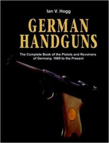 German Handguns: The Complete Book of the Pistols and Revolvers of Germany, 1869 to the Present