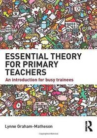 Essential Theory For Primary Teachers /Lynne Graham-matheson