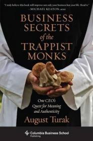 Business Secrets Of The Trappist Monks /August Turak Columbi