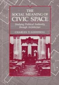 The Social Meaning Of Civic Space /Charles T. Goodsell Unive