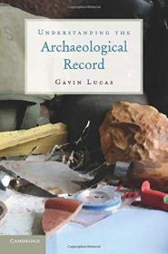 Understanding The Archaeological Record /Gavin Lucas Cambrid