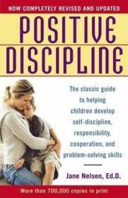 Positive Discipline : The Classic Guide to Helping Children Develop Self-Discipline, Responsibility, Cooperation, and Problem-Solving Skills 正面管教:如何不惩罚、不娇纵地有效管教孩子,修订版,英文原版