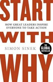 Start With Why : How Great Leaders Inspire Everyone To Take Action,英文原版