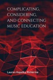 预订 Complicating, Considering, and Connecting Music Education 音乐教育,英文原版