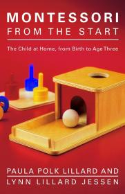 Montessori from the Start: The Child at Home, from Birth to Age Three,英文原版